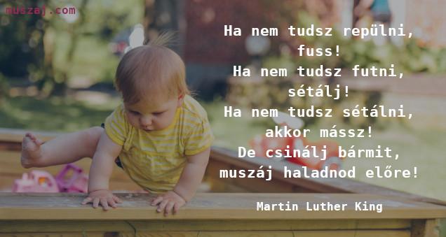 muszáj idézet - muszáj haladnod Martin Luther King