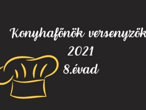 konyhafőnök versenyzők 2021