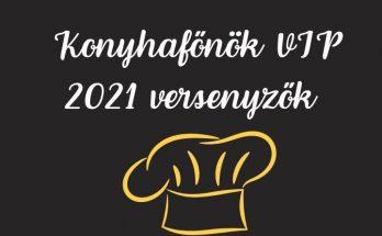Konyhafőnök VIP 2021 versenyzők